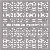 Hypnotic Brass Ensemble/Kelan Philip Cohran: Kelan Philip Cohran & the Hypnotic Brass Ensemble [Digipak] *