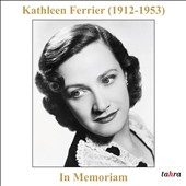 In Memoriam Kathleen Ferrier (1912-1953) - Mahler, Bach, Handel, Gluck et al. / Kathleen Ferrier, soprano