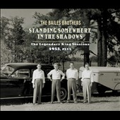 The Bailes Brothers: Standing Somewhere in the Shadows: The Legendary King Sessions 1953, Plus [Digipak]
