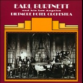 Earl Burtnett/Earl Burtnett & His Los Angeles Biltmore Hotel Orchestra: Earl Burnett and His Los Angeles Biltmore Hotel Orchestra
