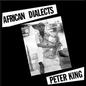 Peter King (Nigeria)/Peter King (Alto Saxophone): African Dialects [Digipak]