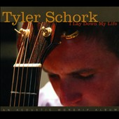 Tyler Schork: I Lay Down My Life [Digipak]