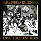 Microdisney: Love Your Enemies: Microdisney 82-84