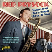 Red Prysock: Handclappin', Footstompin', Rock 'N' Roll: 30 Booting Platters From the King of the Honking Tenor Sax *