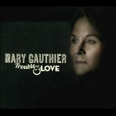 Mary Gauthier: Trouble & Love [Digipak]
