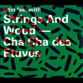 Nathalie Saudan/Phillippe Koller: Latin Feel With Strings & Wood: Cha Cha Des Etuves [Slipcase]