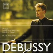 Debussy: Images I; Suite Bergamasque; Pour le Piano / Piotr Machnik, piano