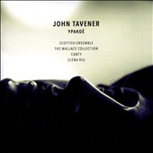 John Tavener: Ypakoë / Scottish Ensemble; The Wallace Collection; Canty; Elena Riu