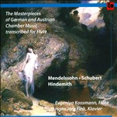 The Masterpieces of German & Austrian Chamber Music, Transcribed for Flute - Mendelssohn, Schubert & Hindemith / Evgeniya Kossman, flute; Hans Jörg Fink, piano