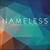 Nameless: Chamber & vocal works by Matthew Greenbaum (b.1950) / Tara Helen O'Connor, flute; Miranda Cuckson, violin