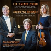 Double Concertos for Violin, Piano & Orchestra by Mendelssohn and Andrew Paul MacDonald (b.1958) / Duo concertante