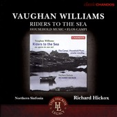 Vaughan Williams: Riders to the Sea, opera in one act; Household Music; Flos Campi / Linda Finnie; Karl Daymond, Lynne Dawson, Ingrid Attrot, Pamela Helen Stephen. Richard Hickox