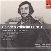 Heinrich Wilhelm Ernst (1812-65): Complete Works, Vol. 5 - works for violin & piano / Sherban Lupu, violin; Ian Hobson, piano
