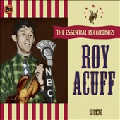 Roy Acuff: The  Essential Recordings *