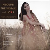 Around the World with Love - light classics & love songs from Spain, France, Brazil, US, Indian, Japan, Russia, Israel, Mexico, France / Kristina Reiko Cooper, cello; Or Matias, piano