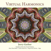 Jerry Gerber: Virtual Harmonics - Symphony No. 9 for the Virtual Orchestra; More Than Matter; Lucid: Dream For; Song to the Universe; Raga / Jerry Gerber