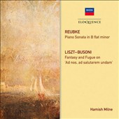 Reubke: Piano Sonata in B flat minor; Liszt-Busoni: Fantasy and Fugue on 'Ad nos, ad salutarem undam'