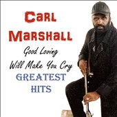 Carl Marshall (R&B): Good Loving Will Make You Cry, GH