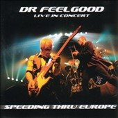 Dr. Feelgood (Pub Rock Band): Speeding Thru Europe: Live in Concert