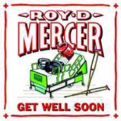 Roy D. Mercer: Get Well Soon