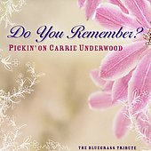 Pickin' On: Do You Remember: Pickin on Carrie Underwood/A Bluegrass Tribute
