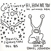 Daniel Johnston: Continued Story/Hi How Are You [Remaster]