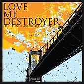 Love Me Destroyer: The Things Around Us Burn *
