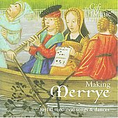 Making Merrye - Joyful Medieval Songs & Dances