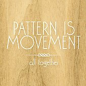 Pattern Is Movement: All Together [Slimline]