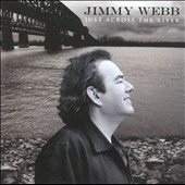 Jimmy Webb (Songwriter/Producer): Just Across the River *