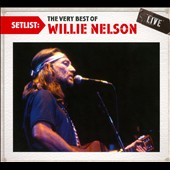 Willie Nelson: Setlist: The Very Best of Willie Nelson Live