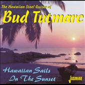 Bud Tutmarc: Hawaiian Sails in the Sunset: The Hawaiian Steel G