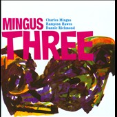 Charles Mingus: Mingus Three [Bonus Tracks]