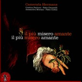Il Piu Misero Amante: Italian Cantatas / Paolucci, Ceccarelli, Montani, Ciofini - Camerata Hermans
