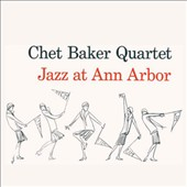 Chet Baker (Trumpet/Vocals/Composer)/Chet Baker Quartet: Jazz at Ann Arbor