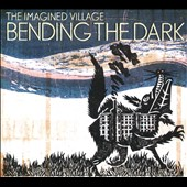 The Imagined Village: Bending the Dark *