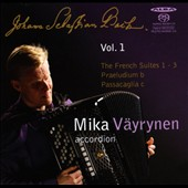 Bach: The French Suites Nos. 1-3; Praeludium; Passacaglia / Mika Vayrynen, accordion