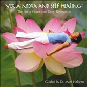 Dr. Marc Halpern: Yoga Nidra and Self Healing: the Art of Conscious Deep Relaxation