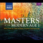 Masters of the Modern Age, Vol. 1: Music from the Time of Degas, Cezanne, and Van Gogh / Various artists