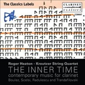 The Inner Time: Contemporary Music for Clarinet by Radulescu, Trandafilovski, Boulez, Scelsi / Roger Heaton, clarinet