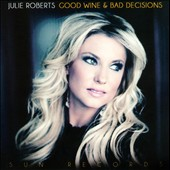 Julie Roberts: Good Wine & Bad Decisions *