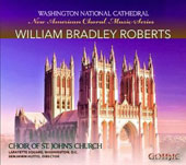 New American Choral Music Series: William Bradley Roberts / Choir of St. John's Church, Washington DC