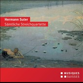 Hermann Suter (1870-1926): The 3 String Quartets / Beethoven Quartett