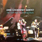 Anne Czichowsky/Anne Czichowsky Quintett: The Truth and the Abstract Blues