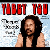 Yabby You/Yabby You & The Prophets: Deeper Roots, Pt. 2: More Dubs & Rarities *