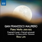 Gian Francesco Malipiero (1882-1973): Piano Works, incl. Poemetti Lunari; Preludi autunnali (1909-1921) / Rira Lim, piano