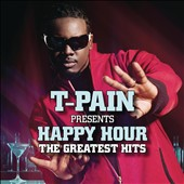 T-Pain: Happy Hour: The Greatest Hits *