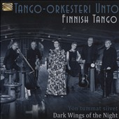 Tango Orkesteri Unto: Finnish Tango: Yön Tummat Slivet [Dark Wings Of The Night]
