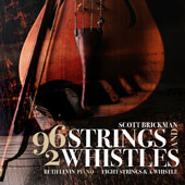Scott Brickman: 96 Strings and 2 Whistles / Beth Levin, piano; Suzanne Gilchrest, flute; Matt Gocke, cello; Ina Litera, viola; Eight Strings & a Whistle