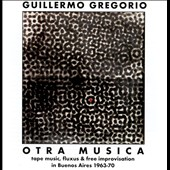 Guillermo Gregorio: Otra Musica Collection 1963-1970